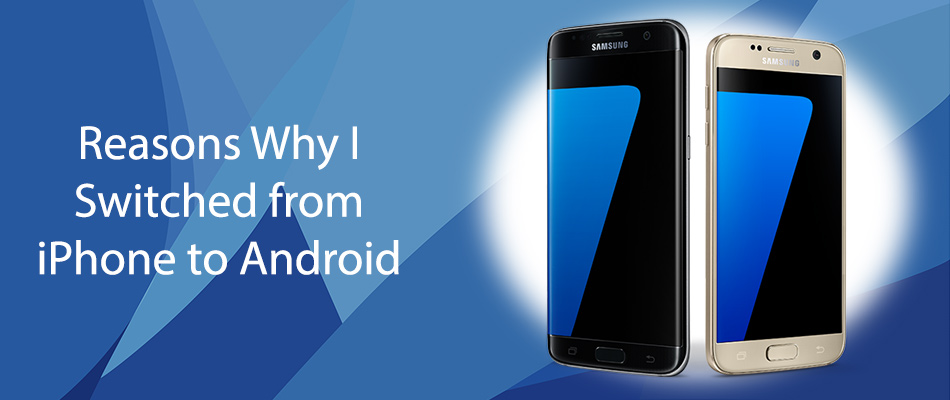 reasons-why-i-switched-from-iphone-to-android