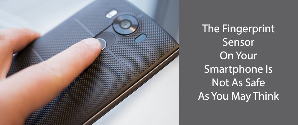 The Fingerprint Sensor On Your Smartphone Is Not As Safe As You May Think