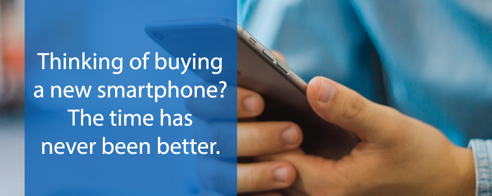 Thinking of buying a new smartphone? The time has never been better.