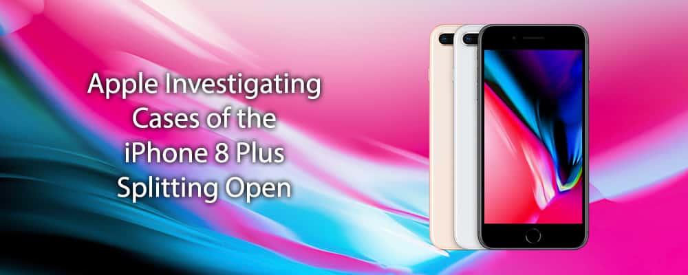 Apple Investigating Cases of the iPhone 8 Plus Splitting Open