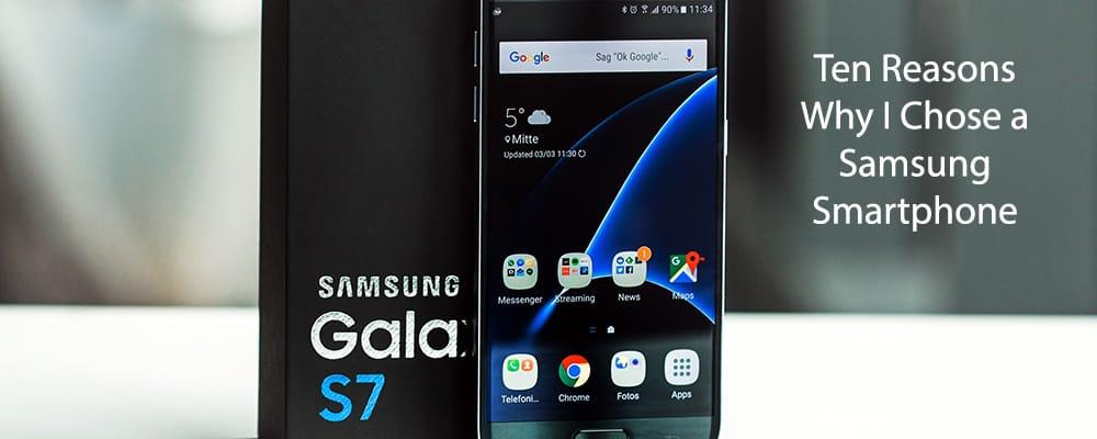 Ten Reasons Why I Chose a Samsung Smartphone